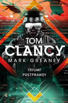 Tryumf postprawdy - Greaney Mark, Tom Clancy