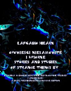 Opowieści niesamowite i upiorne. Stories and Studies of Strange Things - Lafcadio Hearn