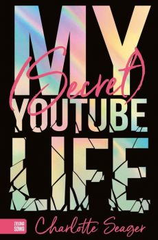 My Secret Youtube Life - Seager Charlotte