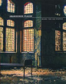 Abandoned Places Where Time Has Stopped - Richard Happer