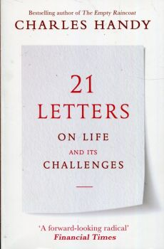 21 Letters on Life and Its Challenges - Charles Handy
