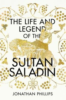 The Life and Legend of the Sultan Saladin - Jonathan Phillips