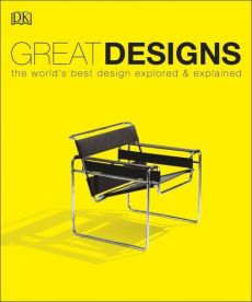 Great Designs the worlds best design explored & explained
