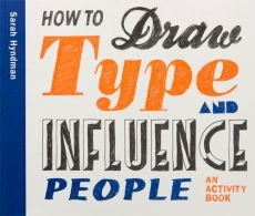How to Draw Type and Influence People - Sarah Hyndman