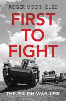 First to Fight - Roger Moorhouse