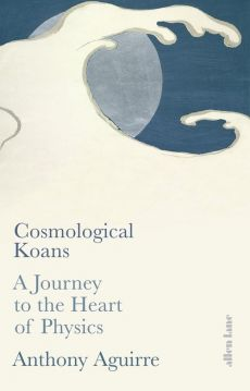 Cosmological Koans - Anthony Aguirre