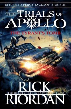 The Tyrant's Tomb The Trials of Apollo - Rick Riodran