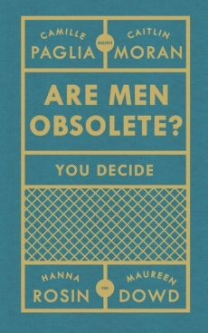 Are Men Obsolete? - Maureen Dowd, Caitlin Moran, Camille Paglia, Hanna Rosin