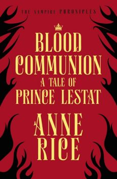 Blood Communion - Anne Rice