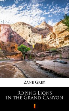Roping Lions in the Grand Canyon - Zane Grey