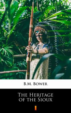 The Heritage of the Sioux - B.M. Bower