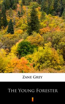 The Young Forester - Zane Grey
