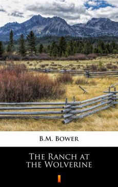 The Ranch at the Wolverine - B.M. Bower