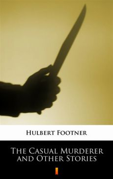 The Casual Murderer and Other Stories - Hulbert Footner