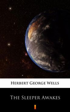 The Sleeper Awakes - Herbert George Wells