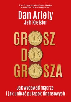Grosz do grosza - Dan Ariely, Jeff Kreisler