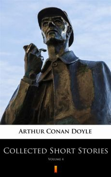 Collected Short Stories. Volume 4 - Arthur Conan Doyle