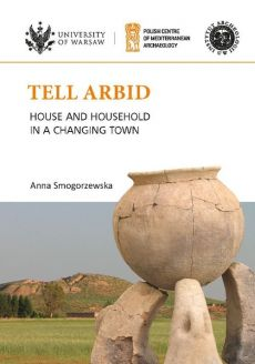 Tell Arbid House and household in a changing town PAM Monograph Series 9 - Anna Smogorzewska