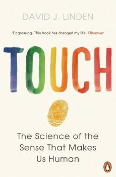 Touch The Science of the Sense that Makes Us Human - Linden David J.