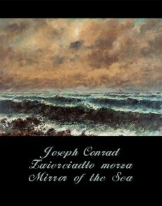 Zwierciadło morza. Mirror of the Sea - Joseph Conrad