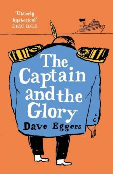 The Captain and the Glory - Dave Eggers