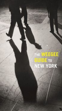The Weegee Guide to New York - Christopher George, Philomena Mariani