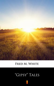 """""""Gipsy"""" Tales - Fred M. White"""