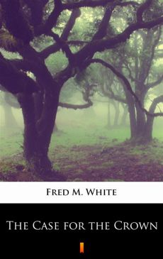 The Case for the Crown - Fred M. White