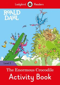 Roald Dahl: The Enormous Crocodile Activity Book - Ladybird Readers Level 3 - Roald Dahl