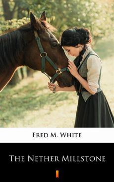 The Nether Millstone - Fred M. White