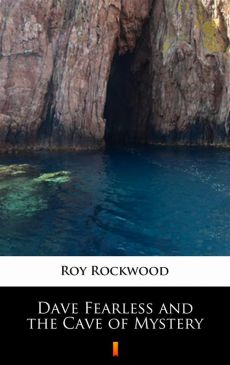 Dave Fearless and the Cave of Mystery - Roy Rockwood
