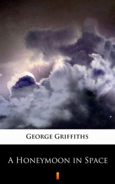 A Honeymoon in Space - George Griffiths