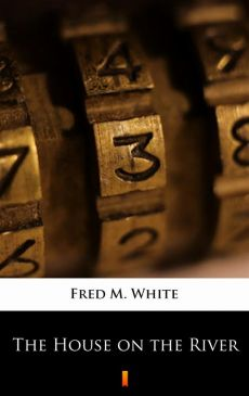 The House on the River - Fred M. White