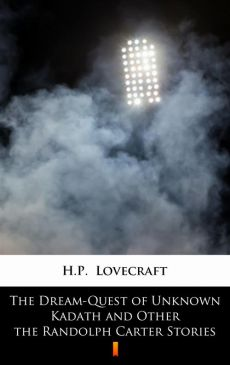 The Dream-Quest of Unknown Kadath and Other the Randolph Carter Stories - H.P. Lovecraft