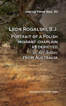 Leon Rogalski, S.J.: Portrait of a Polish migrant chaplain as depicted in his letters from Australia - Bieś Andrzej Paweł
