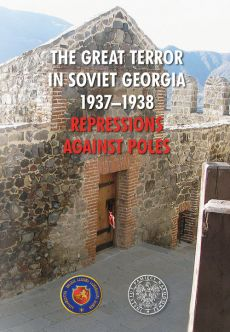 The Great Terror in Soviet Georgia 1937 - 1938 Repressions against Poles