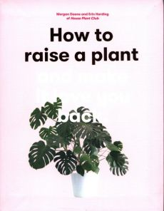 How to Raise a Plant and Make it Love You Back - Doane Morgan. Harding Erin