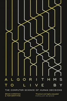 Algorithms to Live By - Brian Christian, Tom Griffiths