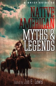 A Brief Guide to Native American Myths and Legends - Lewis Spence