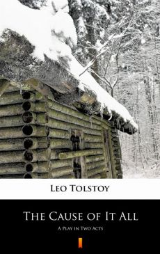 The Cause of It All - Leo Tolstoy