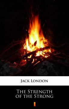 The Strength of the Strong - Jack London