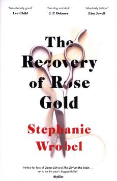 The Recovery of Rose Gold - Stephanie Wrobel