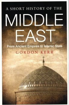 A Short History Of The Middle East - Gordon Kerr