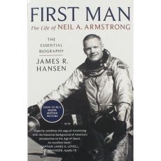 First Man The Life of Neil A. Armstrong - Hansen James R.