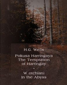 Pokusa Harringaya. The Temptation of Harringay – W otchłani. In the Abyss - Herbert George Wells