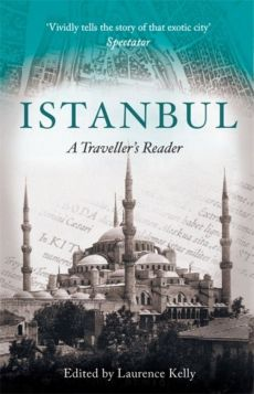 Istanbul A Traveller's Reader - Laurence Kelly