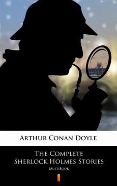 The Complete Sherlock Holmes Stories - Arthur Conan Doyle