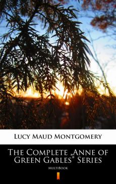 """The Complete """"Anne of Green Gables"""" Series - Lucy Maud Montgomery"""