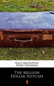 The Million Dollar Suitcase - Alice MacGowan, Perry Newberry