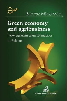 Green economy and agribusiness. New agrarian transformation in Belarus - Bartosz Mickiewicz